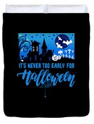 tshirt Its Never Too Early For Halloween invert Duvet Cover