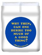 Why Then #shakespeare #shakespearequote Duvet Cover