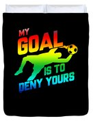 My Goal Is To Deny Yours Soccer Goalkeeper Rainbow Duvet Cover