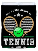 All I Care About Is Tennis Player I Love Tennis Duvet Cover