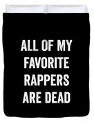All Of My Favorite Rappers Are Dead Duvet Cover