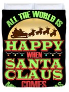 All The World Is Happy When Santa Claus Comes Merry Christmas Duvet Cover
