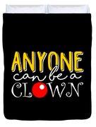 Anyone Can Be A Clown Duvet Cover