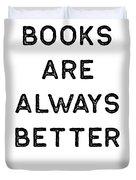 Book Shirt Is Always Better Dark Reading Authors Librarian Writer Gift Duvet Cover