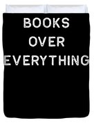 Book Shirt Over Everything Light Reading Authors Librarian Writer Gift Duvet Cover