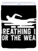 Breathing Is For The Weak Swimming  Duvet Cover