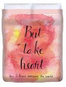 But Take Heart Duvet Cover