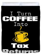Coffee Into Tax Returns Duvet Cover