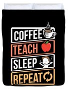 Coffee Lover Coffee Teach Sleep Birthday Gift Idea Duvet Cover