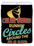 Color Guard Runnin Circles Around The Band Duvet Cover