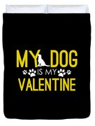 Cute And Funny My Dog Is My Valentine Duvet Cover