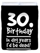 Dog Shirt 30 Birthday In Dog Years Id Be Dead Gift Tee Duvet Cover