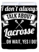 Dont Always Talk About Lacrosse Oh Wait Yes I Do Duvet Cover