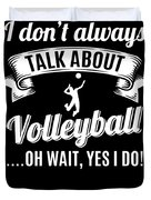 Dont Always Talk About Volleyball Oh Wait Yes I Do Duvet Cover