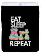 Eat Sleep Art Repeat Funny Artist Creative Art Lovers Gift Duvet Cover
