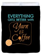 Everything Gets Better With Yarn And Coffee Duvet Cover