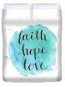 Faith, Hope, Love Duvet Cover
