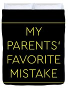 Favorite Child My Parents Favorite Mistake Gift  Duvet Cover
