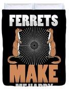 Ferret Lover Ferrets Make Me Happy Duvet Cover