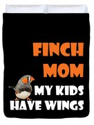 Finch Mom My Kidds Have Wings Duvet Cover