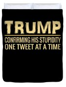 Funny Anti Trump Tweet Confirming His Stupidity Duvet Cover