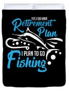 Funny Fishing Yes I Do Have Retirement Plan Gift Duvet Cover
