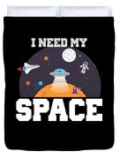 Funny I Need My Space Astronaut Aliens Pun Duvet Cover