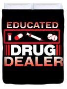 Funny Nurse Educated Drug Dealer Medicine Gift Duvet Cover