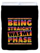 Gay Lesbian Lgbt Beeing Straight Was My Phase Duvet Cover