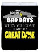 Great Dane Design There Are No Bad Days When You Come Home To A Great Dane Duvet Cover
