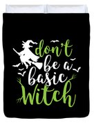 Halloween Shirt Dont Be A Basic Witch Costume Tee Gift Duvet Cover