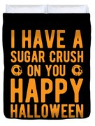 Halloween Shirt Sugar Crush On You Happy Halloween Gift Tee Duvet Cover