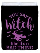 Halloween Shirt You Say Witch Like A Bad Thing Gift Tee Duvet Cover