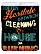 House Cleaning Humor I Hesitate Between Cleaning House Or Burning It Down Duvet Cover