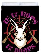 Hunting If It Hops It Drops Funny Rabbit Hunter Gift Idea Duvet Cover