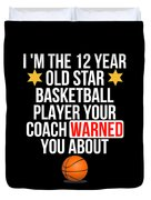 I Am The 12 Year Old Star Basketball Player Your Coach Warned You About Duvet Cover