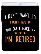 I Dont Have To Im Retired Retiree Funny Retirement Duvet Cover