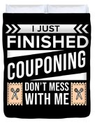 I Just Finished Couponing Dont Mess With Me Duvet Cover
