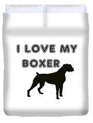 I Love My Boxer Duvet Cover