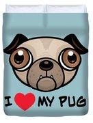 I Love My Pug Duvet Cover
