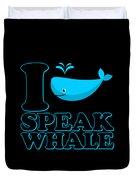 I Speak Whale Duvet Cover