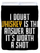Idoubt Whiskey Is The Answer But Its Worth A Shot Cute Whiskey Drinking Bar Lover Duvet Cover