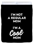 Im Not A Regular Im A Cool Mom Duvet Cover