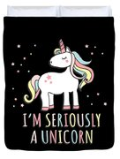 Im Seriously A Unicorn Duvet Cover