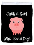 Just A Girl Who Loves Pigs Baby Pig Duvet Cover