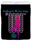 Knitting Is The New Yoga Duvet Cover