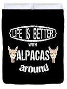 Life Is Better With Alpacas Around Duvet Cover
