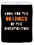 Look For The Oranges Of The Investigation Duvet Cover