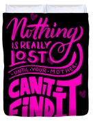 Lost Until Mom Cant Find It Funny Humor Mothers Day Duvet Cover