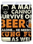 Man Cannot Survive On Beer Alone He Needs Kung Fu As Well Duvet Cover